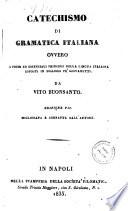 Catechismo di grammatica italiana  ovvero I primi essenziali principii della lingua italiana esposti in dialogo pe  giovanetti da Vito Buonsanto