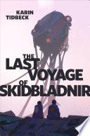 The Last Voyage of Skidbladnir by Karin Tidbeck