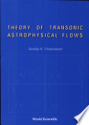 Theory Of Transonic Astrophysical Flows : various astrophysical circumstances. this is the first...