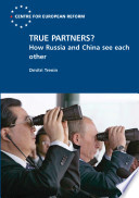 True partners  How Russia and China see each other