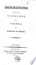 Descrizione della città, sobborghi, e vicinanze di Vienna divisa in tre parti con annotazioni storiche ed erudite di Gianluigi de Freddy. Parte 1. [-3.]