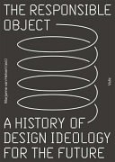 Responsible Object  a History of Design Ideology for The