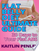 Flat Belly Diet Ultimate Guide: 30 Days to Your Flat Abs