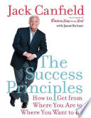 The Success Principles How to get from where you are to where you want to be  Jack Canfield  2005