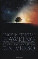 La grande avventura dell universo  La chiave segreta per l universo Caccia al tesoro nell universo Missione alle origini dell universo