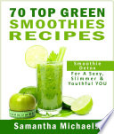 70 Top Green Smoothie Recipe Book   Smoothie Recipe   Diet Book For A Sexy  Slimmer   Youthful YOU