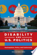 Disability and U S  Politics  Participation  Policy  and Controversy  2 volumes