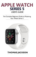 Apple Watch Series 5 Complete User's Guide [Pdf/ePub] eBook