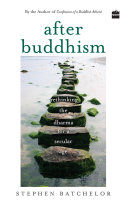 After Buddhism  Rethinking Dharma for a Secular Age