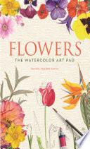 Flowers  The Watercolor Art Pad Book PDF