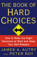 The Book of Hard Choices -- How to Make the Right Decisions at Work and Keep Your Self-respect