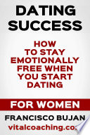 How To Stay Emotionally Free When You Start Dating   For Women