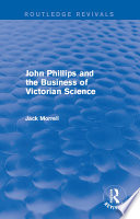 Routledge Revivals  John Phillips and the Business of Victorian Science  2005