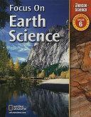 Focus on Earth Science  California  Grade 6