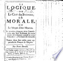 Logick  or the Key of Sciences  and the moral science  or the Way to be Happy  etc   La Logique  ou la Clef des sciences   Fr  Eng