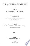 The Apostolic Fathers ...: S. Clement of Rome. A revised text with introductions, notes, dissertations, and translations. 2nd ed. 1890. 2 v
