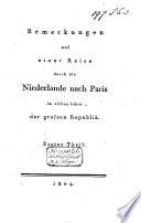 Bemerkungen auf einer Reise durch die Niederlande nach Paris in eilften Jahre der grossen Republik