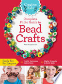 Creative Kids Complete Photo Guide to Bead Crafts