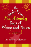 The Guilt Free Mom Friendly Days of Whine and Noses Journal