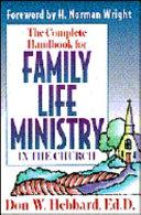 The Complete Handbook for Family Life Ministry in the Church