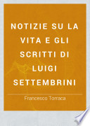Notizie su la vita e gli scritti di Luigi Settembrini