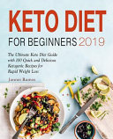 Keto Diet For Beginners 2019 The Ultimate Keto Diet Guide With 100 Quick And Delicious Ketogenic Recipes For Rapid Weight Loss