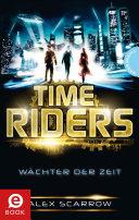 TimeRiders, Band 1: TimeRiders, Wächter der Zeit