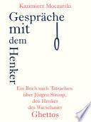 Gespr  che mit dem Henker  Ein Buch nach Tatsachen   ber den SS General J  rgen Stroop  den Henker des Warschauer Ghettos