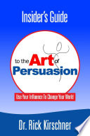 Insider S Guide To The Art Of Persuasion