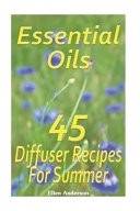 Essential Oils  45 Diffuser Recipes for Summer