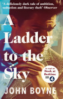 A Ladder To The Sky : an ingeniously conceived novel that confirms boyne...