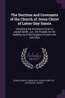 The Doctrine And Covenants Of The Church Of Jesus Christ Of Latter Day Saints Containing The Revelations Given To Joseph Smith Jun The Prophet Fo