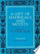 A Gift of Madrigals and Motets  Volume 2
