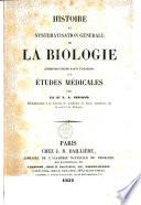 Histoire et systematisation g  n  rale de la biologie  destin  e    servir d introduction aux   tudes m  dicales