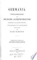 Germania. Vierteljahrsschrift für deutsche Alterthumskunde, hrsg. von Franz Pfeiffer. (Fortges. von Karl Bartsch)