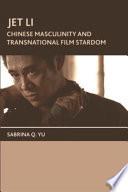 Jet Li  Chinese Masculinity and Transnational Film Stardom