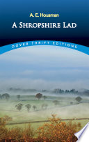 A Shropshire Lad : poetry. housman probes, with poignant beauty, the nature...