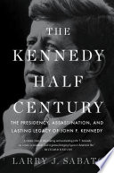 The Kennedy Half-Century : influence on america, by the acclaimed...