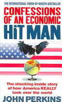 . Confessions of an Economic Hit Man .