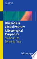 Dementia In Clinical Practice A Neurological Perspective