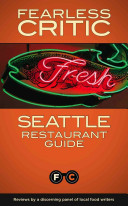 Fearless Critic Seattle Restaurant Guide Undercover Chefs And Food Nerds