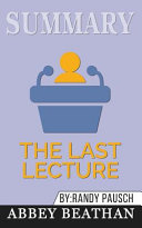Summary Of The Last Lecture By Randy Pausch Jeffrey Zaslow