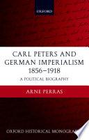 Carl Peters and German Imperialism 1856 1918
