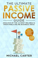 The Ultimate Passive Income Guide Analysis Of The 10 Most Reliable Profitable Online Business Ideas Including Blogging Affiliate Marketing Dropsh