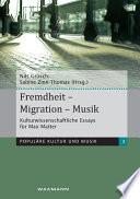 Fremdheit – Migration – Musik. Kulturwissenschaftliche Essays für Max Matter