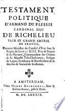 Testament politique d'Armand du Plessis, cardinal duc de Richelieu, pair et grand amiral de France ...