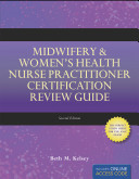 Midwifery and Women s Health Nurse Practitioner Certification Review Guide