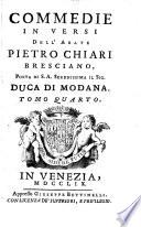 Commedie in versi dell  Abate Pietro Chiari Bresciano poeta di S A  serenissima il Sig  Duca di Modana