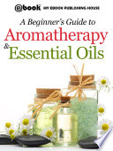 A Beginner   s Guide to Aromatherapy   Essential Oils