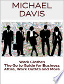 Work Clothes: The Go to Guide for Business Attire, Work Outfits and More